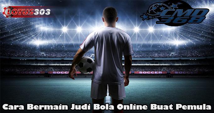 Cara Bermain Judi Bola Online Buat Pemula