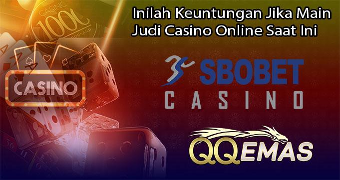 Inilah Keuntungan Jika Main Judi Casino Online Saat Ini